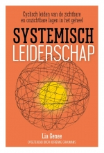 Lia  Genee, Adriënne  Graumans Systemisch leiderschap,Cyclisch leiden van de zichtbare en onzichtbare lagen in het geheel.