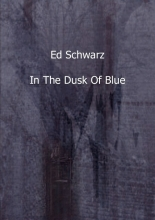 Ed  Schwarz In the dusk of blue