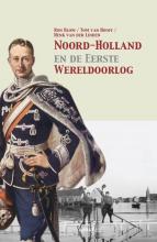 Henk van der Linden Ron Blom  Tom van Hooff, Noord-Holland en de Eerste Wereldoorlog