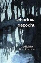 Rob Komen , schaduw gezocht