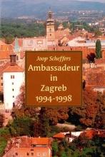 Joop Scheffers , Ambassadeur in Zagreb 1994-1998