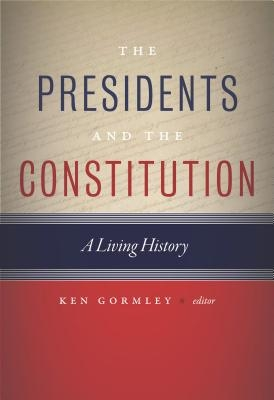 Ken Gormley,The Presidents and the Constitution