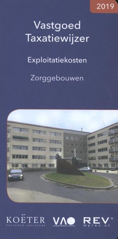 Koeter Vastgoed Adviseurs,Vastgoed Taxatiewijzer Exploitatiekosten Zorggebouwen 2019