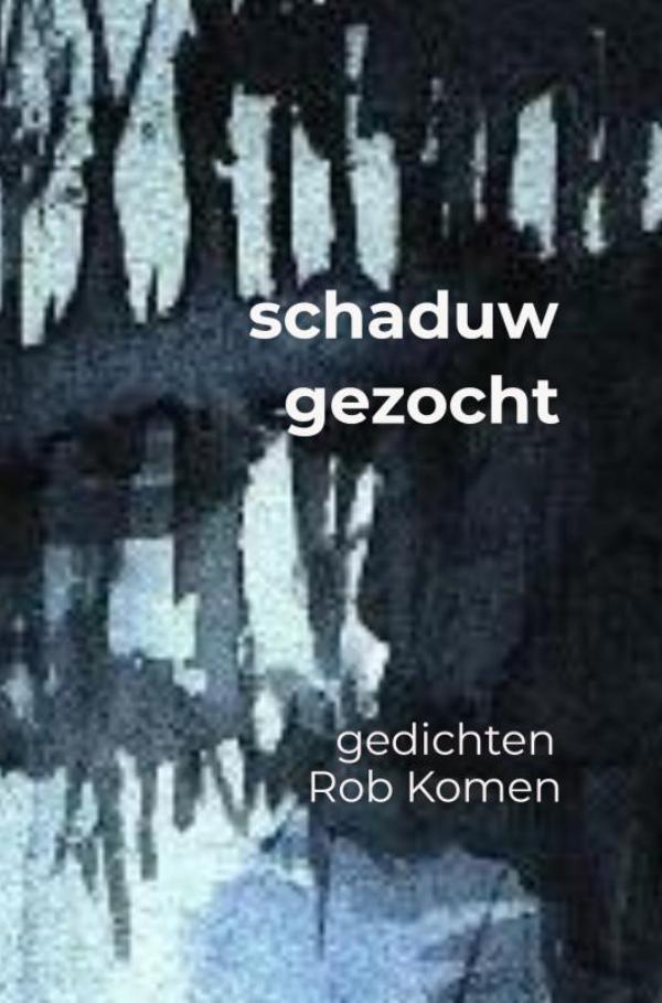 Rob Komen,schaduw gezocht