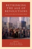 Bell, David,Rethinking the Age of Revolutions