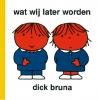 Dick  Bruna,Wat wij later worden