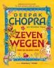 Deepak  Chopra ,Zeven wegen naar een gelukkig leven