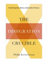 Kretsedemas, Philip The Immigration Crucible - Transforming Race, Nation, and the Limits of the Law