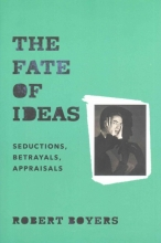Boyers, Robert The Fate of Ideas