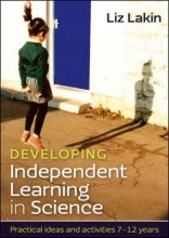 Liz Lakin Developing Independent Learning in Science: Practical ideas and activities for 7-12 year olds