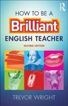 Trevor (University of Worcester, UK) Wright How to be a Brilliant English Teacher