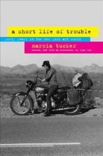 Tucker, Marcia A Short Life of Trouble - My Forty Years in the New York Art World