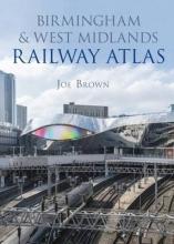 Joe Brown Birmingham and West Midlands Railway Atlas