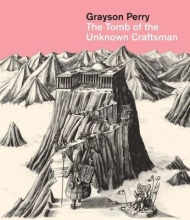 Perry, Grayson Grayson Perry: The Tomb of the Unknown Craftsman