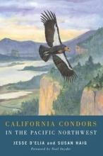 Susan M. Haig,   Jesse D`Elia California Condors in the Pacific Northwest