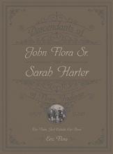 Flora, Eric E. Descendants of John Flora, Sr. and Sarah Harter, of  Flora, Indiana 1802-2016