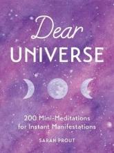 Sarah Prout Dear Universe: 200 Mini Meditations for Instant Manifestations