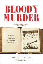 Abate, Michelle Ann Bloody Murder - The Homicide Tradition in Children`s Literature
