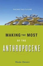 Mark Denny Making the Most of the Anthropocene
