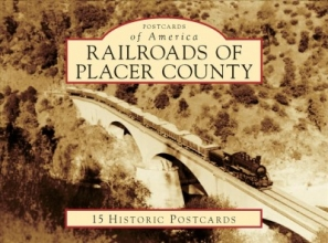 Sommers, Arthur,   Staab, Roger Railroads of Placer County