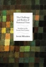 Meszaros, Istvan The Challenge and Burden of Historical Time