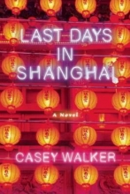 Walker, Casey Last Days in Shanghai