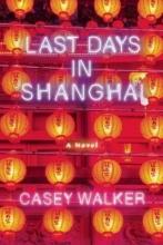 Walker, Casey Last Days in Shanghai