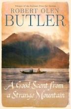 Butler, Robert Olen Good Scent From A Strange Mountain