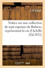 Collot, J. -P Notice Sur Une Collection de Sept Esquisses de Rubens, Representant La Vie D`Achille