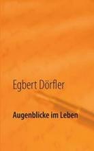 Dörfler, Egbert Augenblicke im Leben