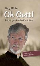 Müller, Jörg Oh Gott ! Autobiographische Einsichten