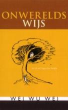 Wei Wu Wei , Onwerelds wijs