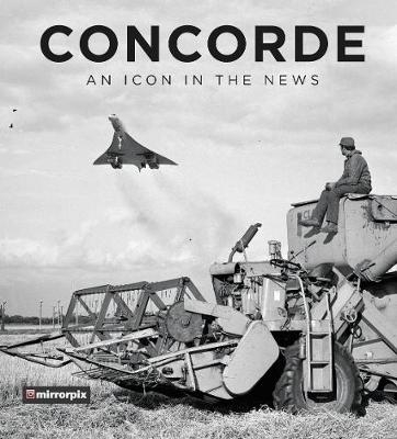 Mirrorpix,Concorde: An Icon in the News