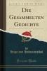 Hofmannsthal, Hugo Von, Die Gesammelten Gedichte (Classic Reprint)