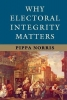 Norris, Pippa, Why Electoral Integrity Matters
