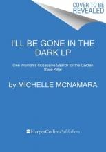 McNamara, Michelle I`ll Be Gone in the Dark