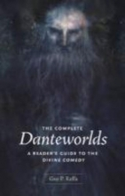 Raffa, Guy P. The Complete Danteworlds - A Reader`s Guide to the  Divine Comedy