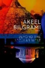 akeel  bilgrami Beyond the Secular West