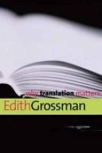 Grossman, Edith Why Translation Matters
