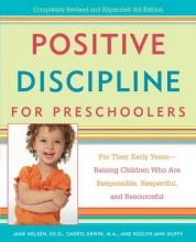 Roslyn Ann Duffy,   Cheryl Erwin,   Jane Nelsen Positive Discipline For Preschoolers