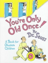 Seuss, Dr. You`re Only Old Once!