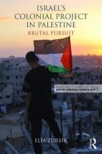 Zureik, Elia Israel`s Colonial Project in Palestine