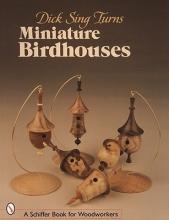 Sing, Dick Dick Sing Turns Miniature Birdhouses