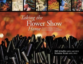 B. Schaffer Taking the Flower Show Home: Award Winning Designs from Concept to Completion