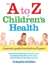 Dr. Jeremy Friedman,   Dr. Natasha Saunders A to Z of Children`s Health: A Parent`s Guide from Birth to 10 Years