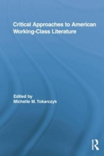 Critical Approaches to American Working-Class Literature