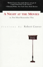 Coover, Robert A Night at the Movies Or, You Must Remember This