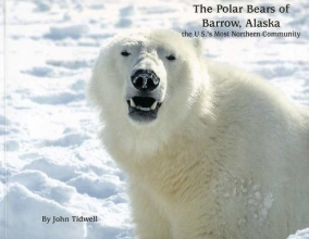 Tidwell, John The Polar Bears of Barrow, Alaska