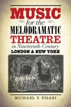 Pisani, Michael V. Music for the Melodramatic Theatre in Nineteenth-Century London & New York