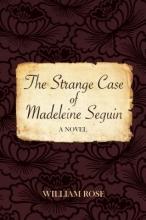 Rose, William The Strange Case of Madeleine Seguin